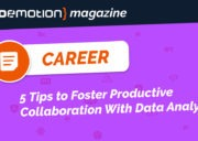 5 Tips to Foster Productive Collaboration With Data Analysts